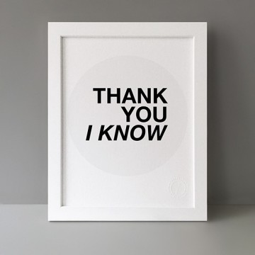 Thank You I Know print