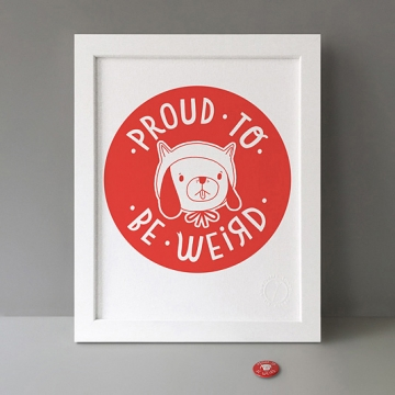 Proud To Be Weird print
