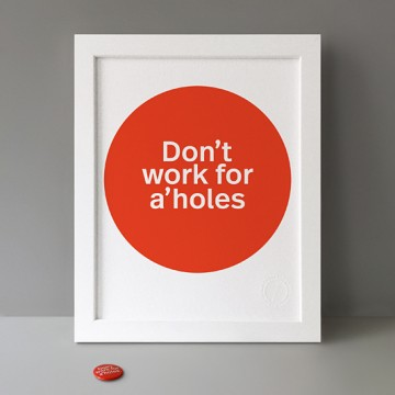 Don't Work For A'holes