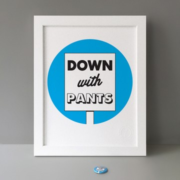 Down With Pants print