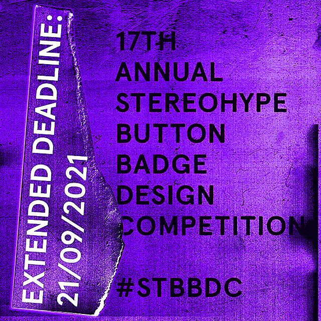 Extended deadline! Call for entries: 17th annual Stereohype Button Badge Design Competition